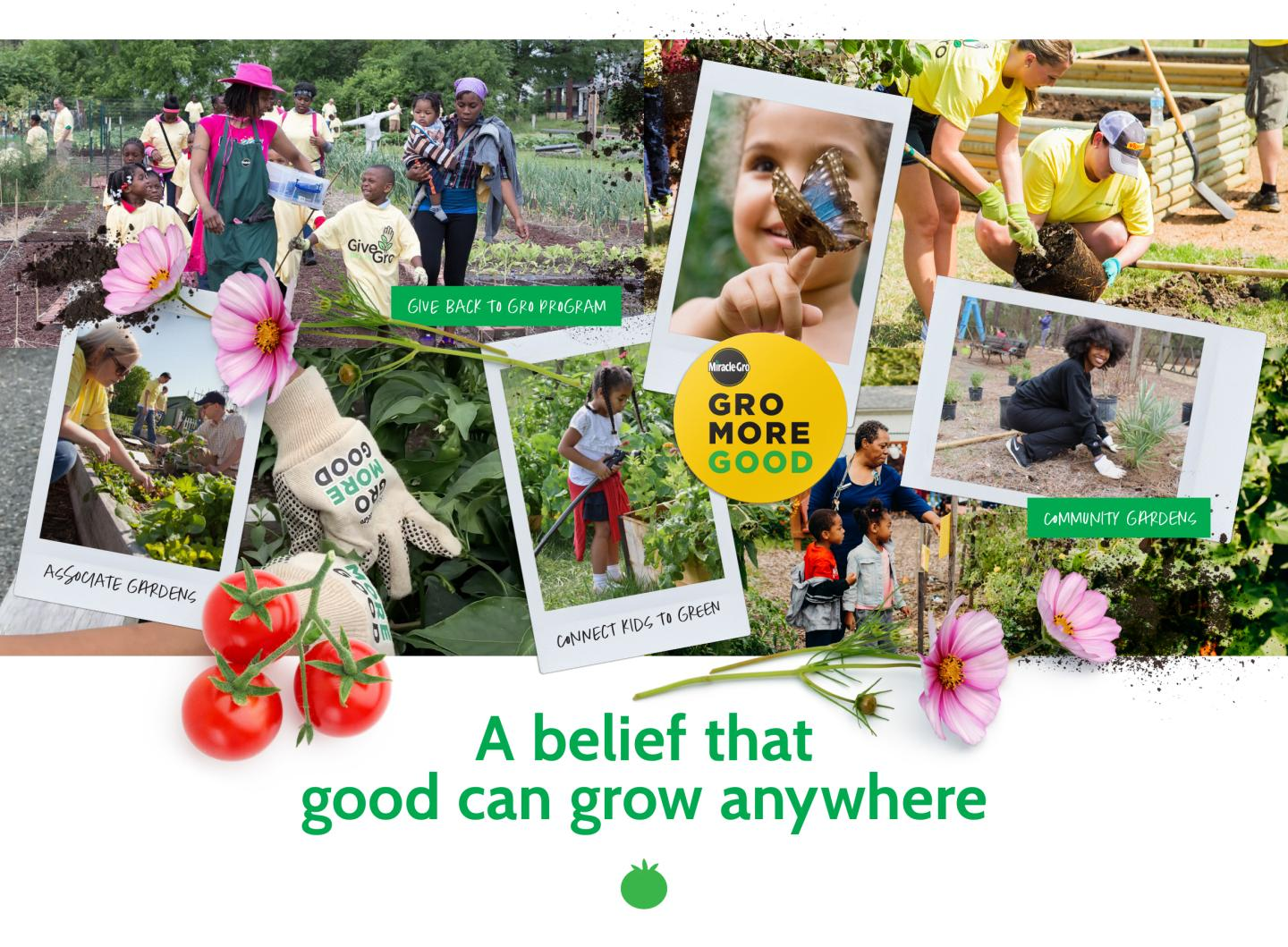 A BELIEF THAT GOOD CAN GROW ANYWHERE